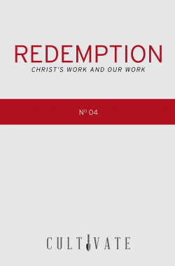 Redemption: Christ's Work And Our Work